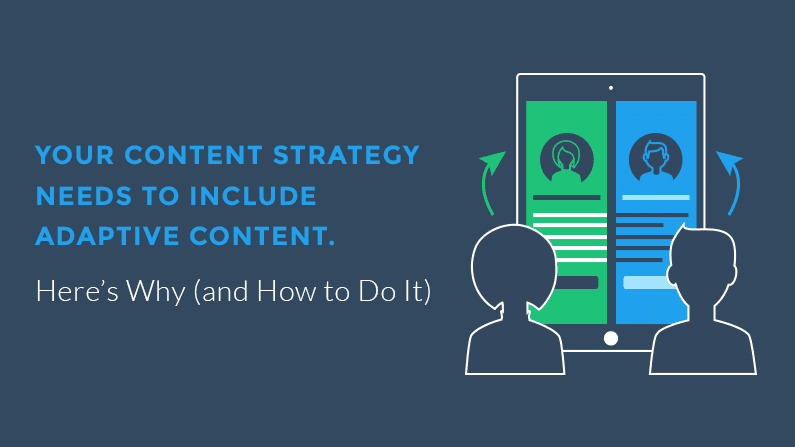Your content strategy needs to include adaptive content.