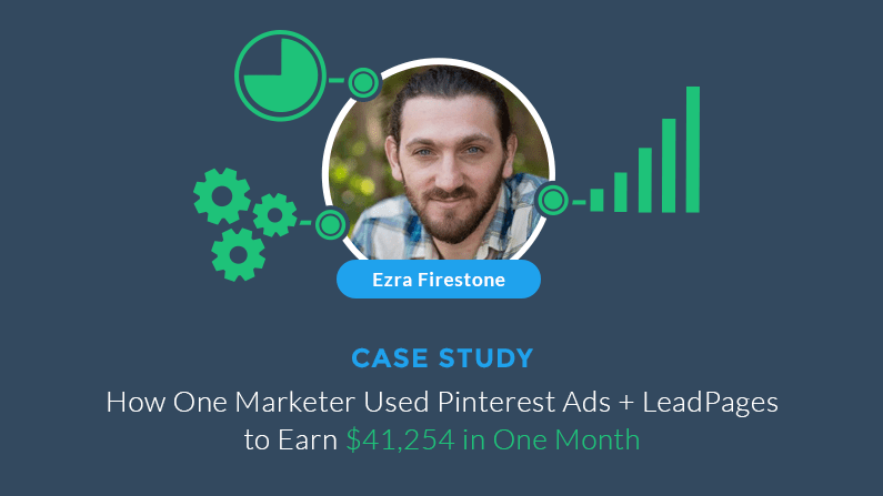 Case Study: How One Marketer Used Pinterest Advertising and LeadPages to Earn $41,254 in One Month