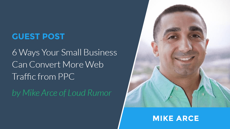 6 Ways Your Small Business Can Convert More Web Traffic from Pay-Per-Click Advertising