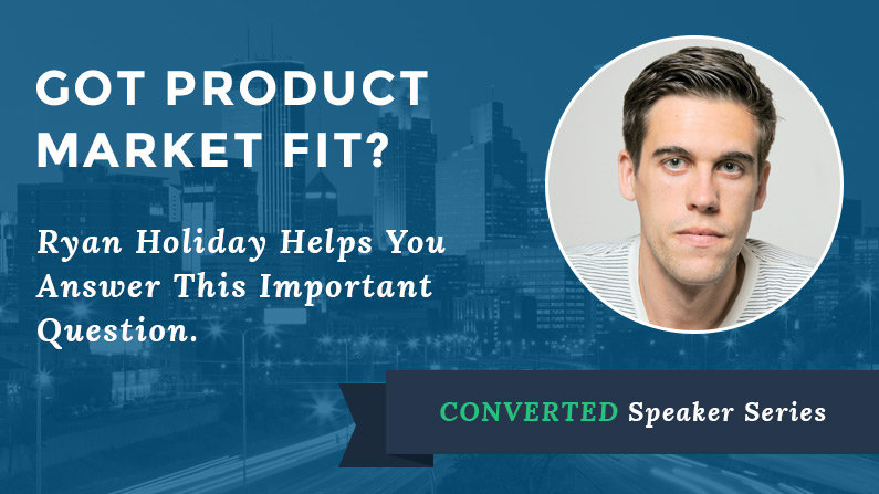 Ryan Holiday on Growth Hacker Marketing and Finding Product Market Fit