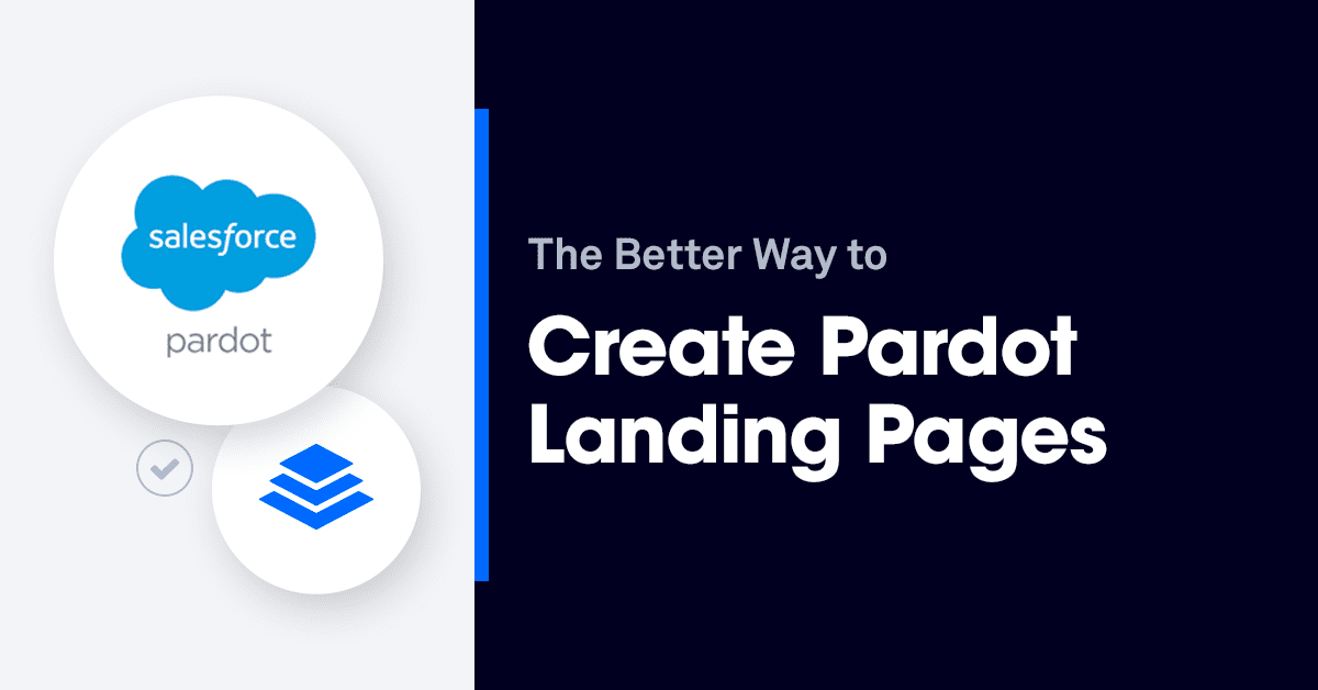 The Better Way to Create Pardot Landing Pages Is . . .