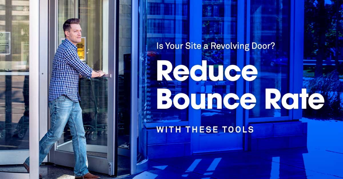 6 Tools to Reduce Bounce Rate & Engage More Visitors