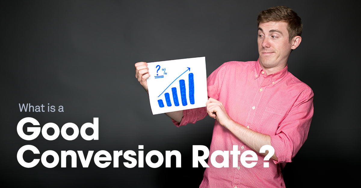 What Is a Good Conversion Rate?