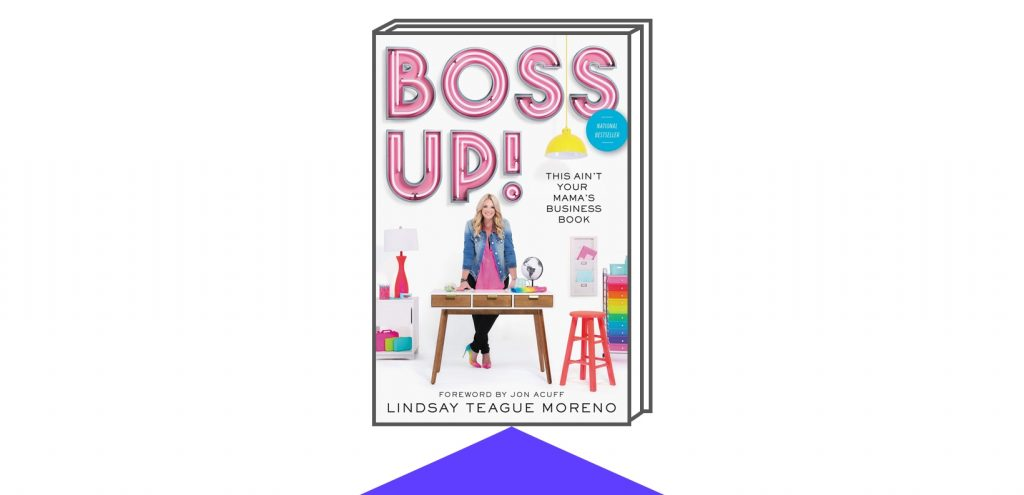 Book cover for Boss Up!: This Ain't Your Mama's Business Book  Author: Lindsay Teague Moreno