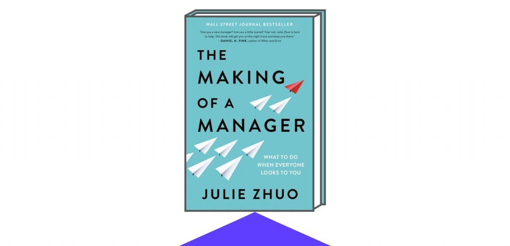 Book cover of The Making of a Manager: What to Do When Everyone Looks to You by Author Julie Zho